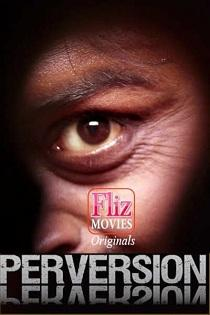 Perversion (2020) Flizmovies Originals Short Films
