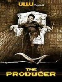 The Producer (2019) Ullu Originals Hindi Web Series