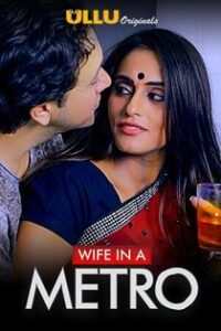 Wife In A Metro (2020) Ullu Originals Hindi Web Series